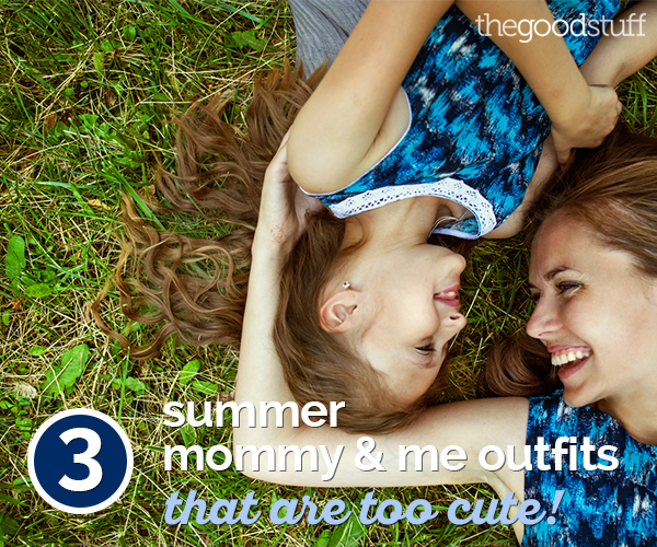 3 Summer Mommy and Me Outfits That Are Too Cute!   thegoodstuff