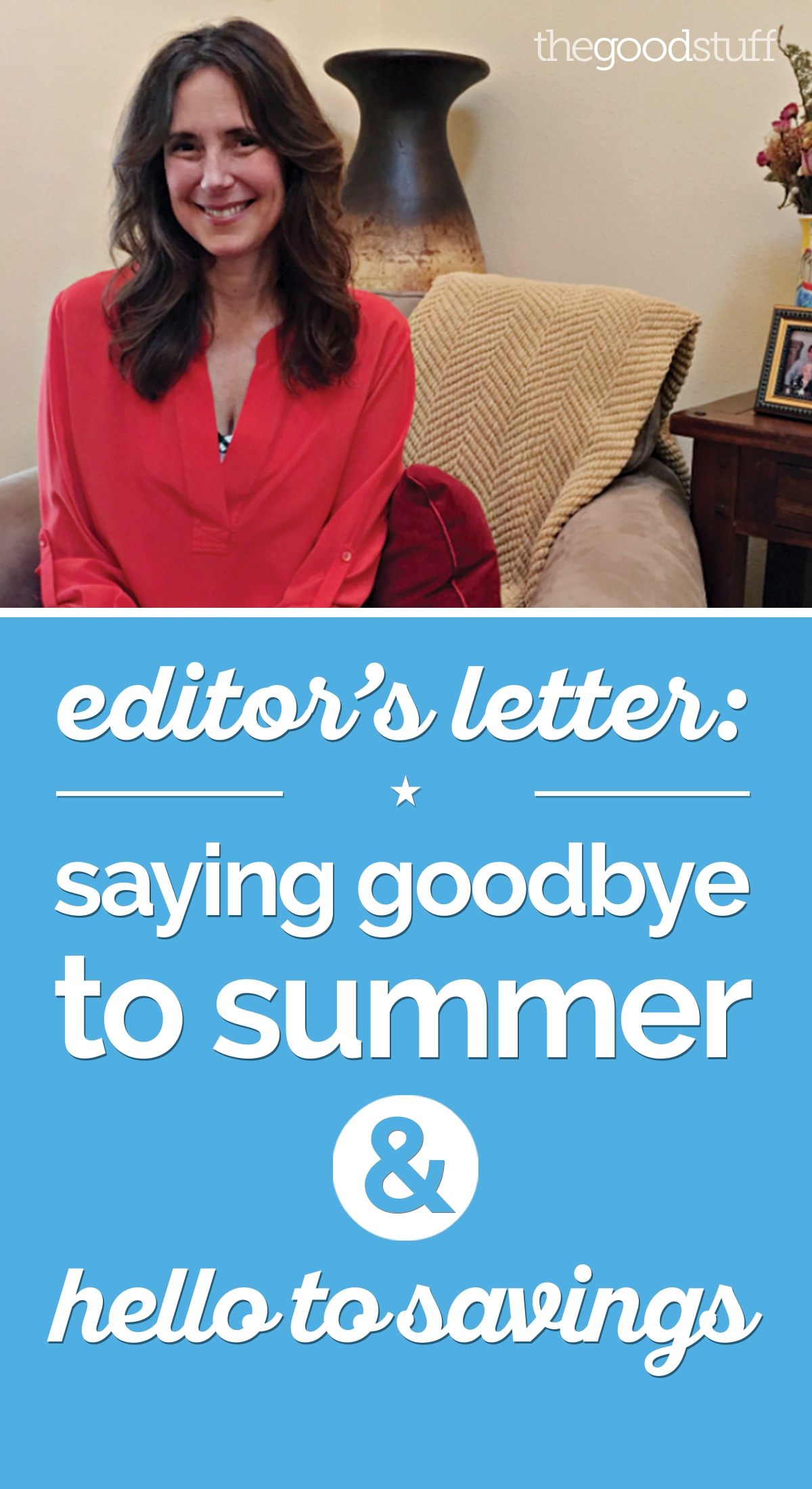 Editor's Letter: Saying Goodbye to Summer & Hello to Savings | thegoodstuff