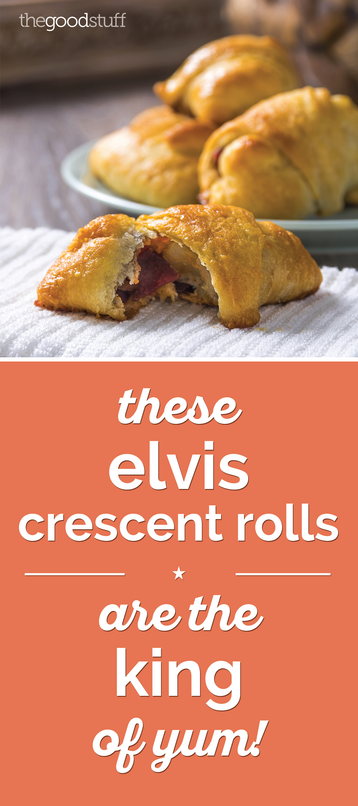 This Elvis Crescent Rolls Recipe Is the King of Yum! | thegoodstuff