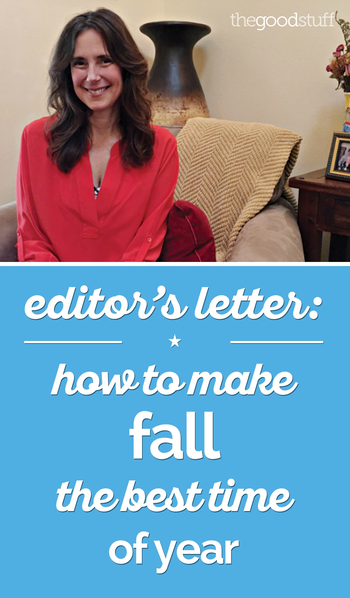 Editor's Letter: How to Make Fall the Best Time of Year | thegoodstuff