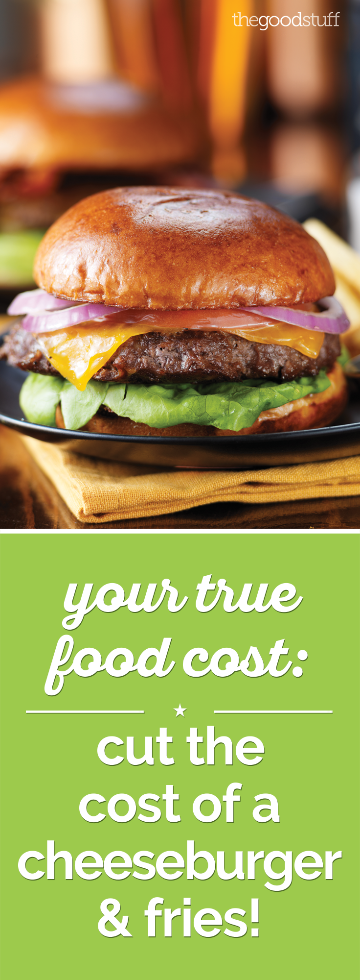 Your True Food Cost: Cut Costs with a Homemade Cheeseburger Recipe! | thegoodstuff
