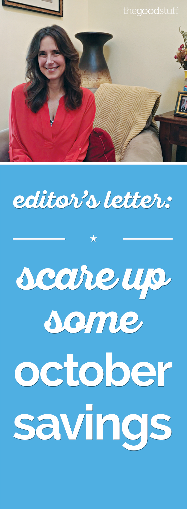 Editor's Letter: Scare Up Some October Savings | thegoodstuff