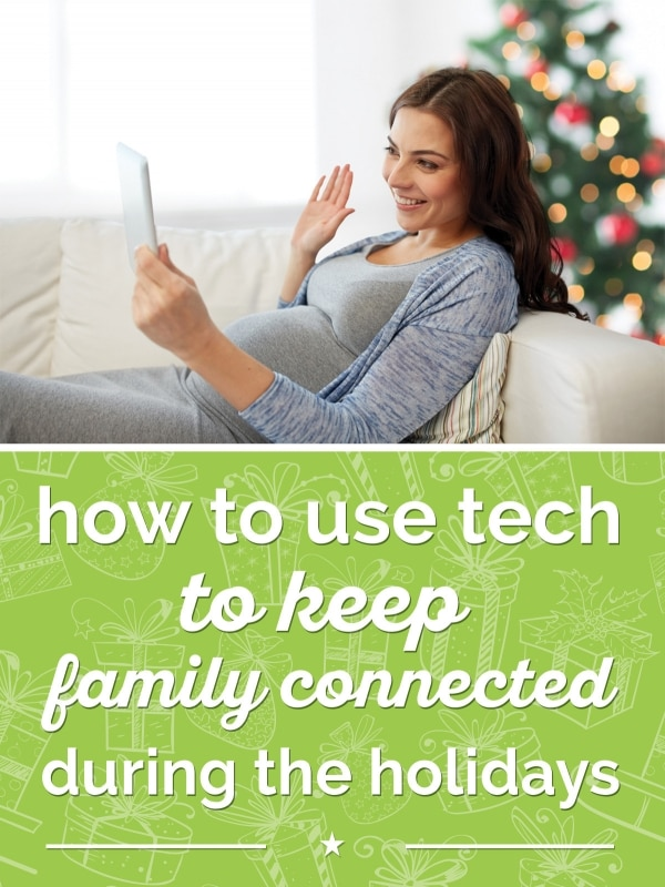 Use Tech to Keep Family Connected During the Holidays | thegoodstuff