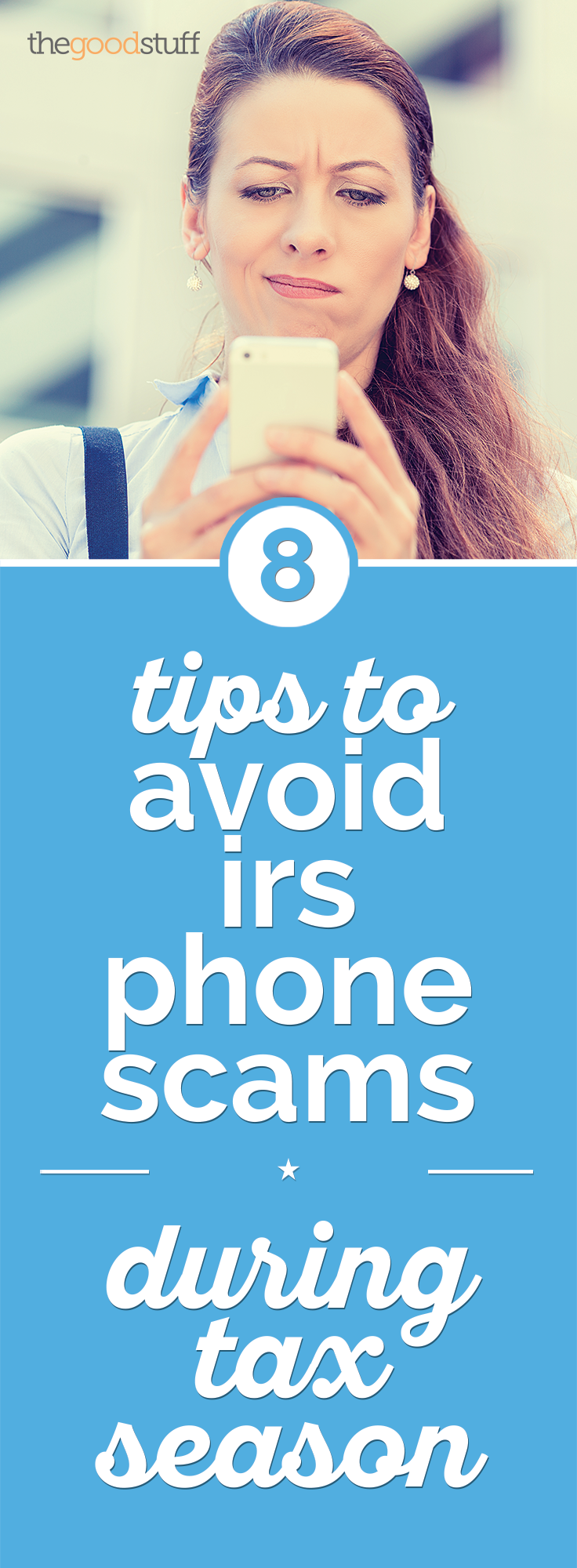 8 Tips to Avoid IRS Phone Scams During Tax Season | thegoodstuff