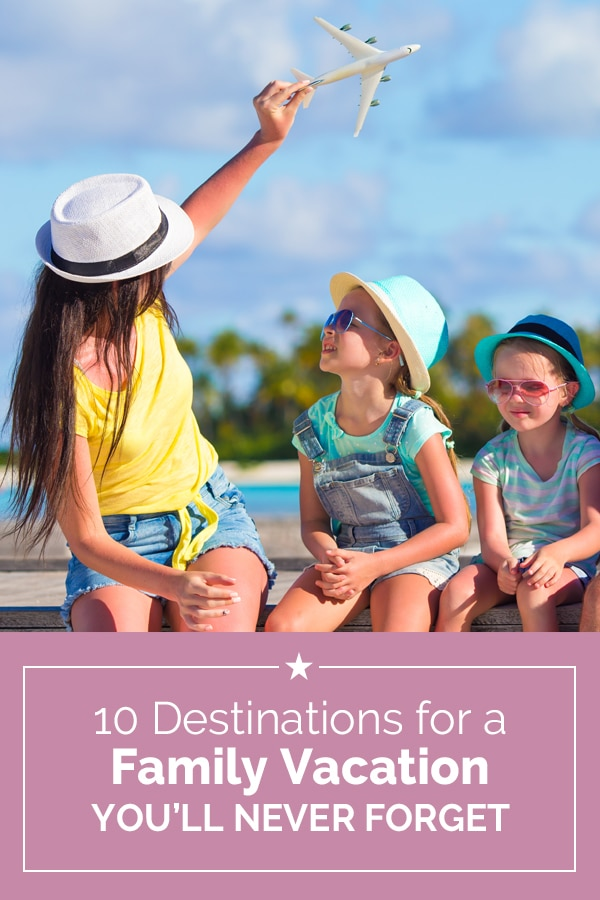 10 Destinations for a Family Vacation You'll Never Forget | Coupons.com