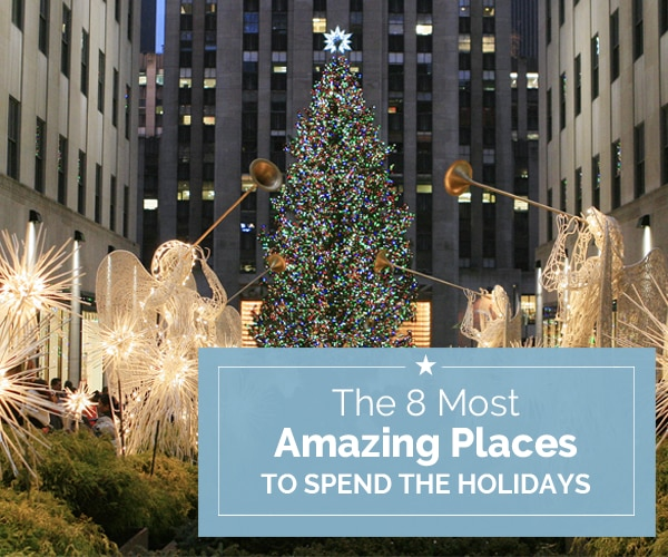 The 8 Most Amazing Places to Spend the Holidays