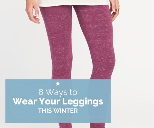 8 Ways to Wear your Leggings this Winter